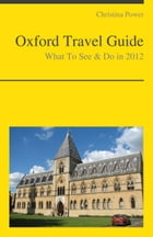 Oxford (UK) Travel Guide - What To See & Do by Christina Power