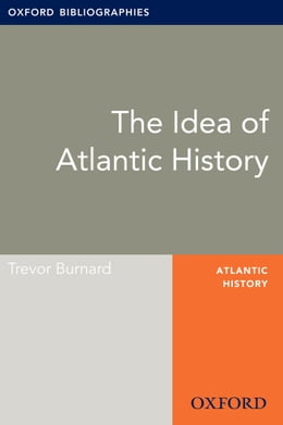 Book The Idea of Atlantic History: Oxford Bibliographies Online Research Guide by Trevor Burnard