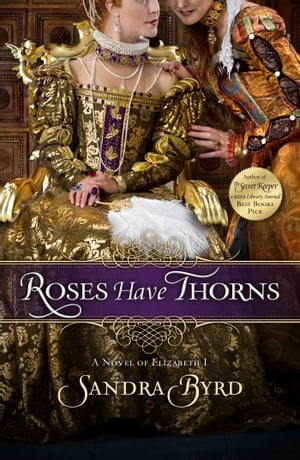 Roses Have Thorns A Novel of Elizabeth I
