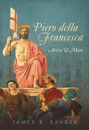 Piero della Francesca Artist and Man