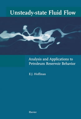 Book Unsteady-State Fluid Flow: Analysis and Applications to Petroleum Reservoir Behavior by Hoffman, E. J.