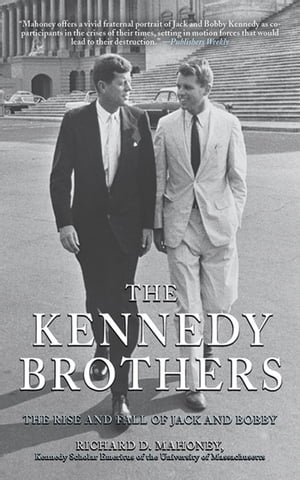 The Kennedy Brothers The Rise and Fall of Jack and Bobby