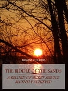 The Riddle of the Sands : A Record of Secret Service Recently Achieved (Illustrated) by Erskine Childers