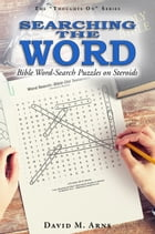 Searching the Word: Bible Word-Search Puzzles on Steroids by David M. Arns