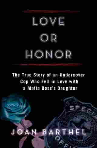 Love or Honor: The True Story of an Undercover Cop Who Fell in Love with a Mafia Boss's Daughter