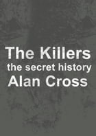 The Killers: the secret history by Alan Cross