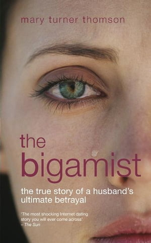 The Bigamist The True Story of a Husband's Ultimate Betrayal
