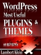 WordPress Most Potent Plugins and Themes: 60 Reviews & over 190 Themes & Plugins Listed by Lambert Klein