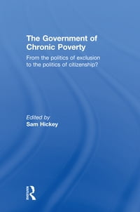 The Government of Chronic Poverty: From the politics of exclusion to the politics of citizenship?