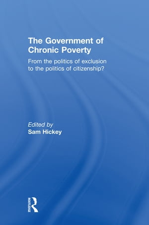 The Government of Chronic Poverty From the politics of exclusion to the politics of citizenship?