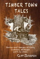 Timber Town Tales by Cliff Sjogren