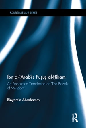 "Ibn Al-Arabi's Fusus Al-Hikam An Annotated Translation of ""The Bezels of Wisdom"""
