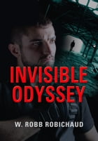 INVISIBLE ODYSSEY by W. Robb Robichaud