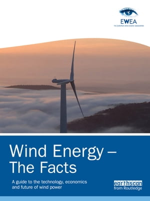 Wind Energy - The Facts A Guide to the Technology,  Economics and Future of Wind Power