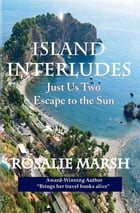 Island Interludes: Just Us Two Escape to the Sun by Rosalie Marsh