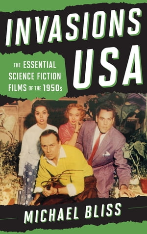 Invasions USA: The Essential Science Fiction Films of the 1950s by Michael Bliss