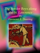 The Border Boys along the St. Lawrence by Fremont B. Deering