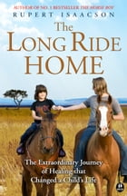 The Long Ride Home: The Extraordinary Journey of Healing That Changed a Child's Life