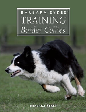 Barbara Sykes' Training Border Collies by Barbara Sykes