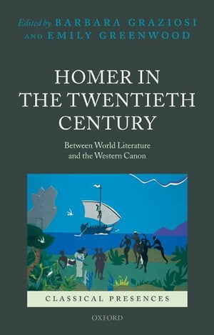 Homer in the Twentieth Century Between World Literature and the Western Canon