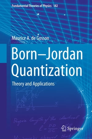 Born-Jordan Quantization: Theory and Applications by Maurice A. de Gosson