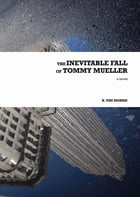 The Inevitable Fall of Tommy Mueller by R. Tim Morris