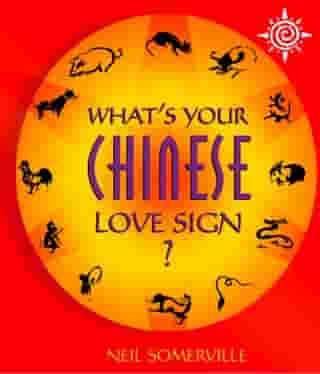 What's Your Chinese Love Sign? by Neil Somerville