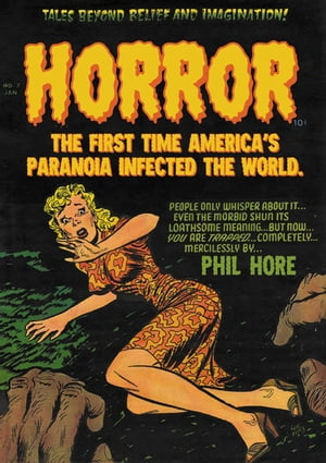 HORROR: The First Time America's Paranoia Infected the World by Phil Hore