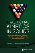 Fractional Kinetics in Solids: Anomalous Charge Transport in Semiconductors, Dielectrics and Nanosystems by Vladimir Uchaikin