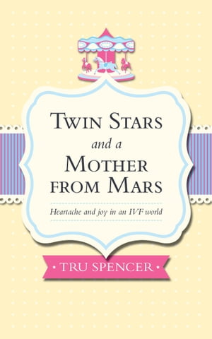 Twin Stars and a Mother from Mars: Heartache and joy in an IVF world
