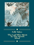 The Lad Who Went To The North Wind by Folk Tales