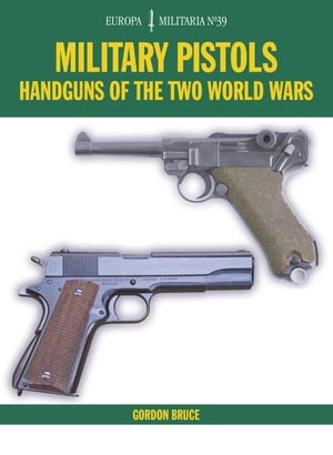 Military Pistols Handguns of the Two World Wars