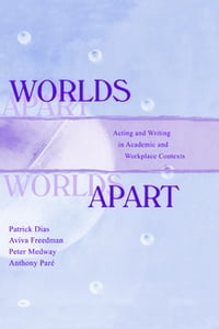 Worlds Apart: Acting and Writing in Academic and Workplace Contexts