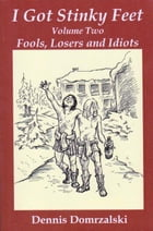 I Got Stinky Feet, Volume Two: Fools, Losers and Idiots by Dennis Domrzalski