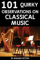 101 Quirky Observations on Classical Music by Maggie Cotton