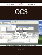 CCS 55 Success Secrets - 55 Most Asked Questions On CCS - What You Need To Know