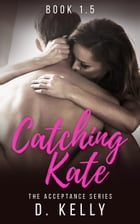 Catching Kate: A novella by D. Kelly