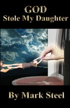 GOD Stole My Daughter by Mark Steel