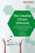 The creative citizen unbound: How social media and DIY culture contribute to democracy, communities…