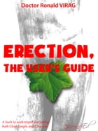 Erection, the user's guide: A book to understand everything : both clear, simple and concrete ! by Ronald Virag