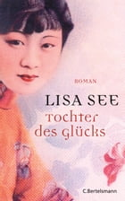 Tochter des Glücks: Roman by Lisa See