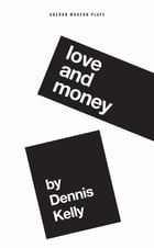Love and Money by Dennis Kelly