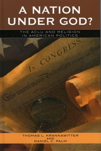 A Nation Under God?: The ACLU and Religion in American Politics