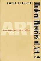 Modern Theories of Art 2: From Impressionism to Kandinsky by Moshe Barasch