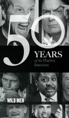 Wild Men: The Playboy Interview: 50 Years of the Playboy Interview by Playboy