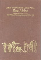 Armies of the Nineteenth Century: Africa: East Africa: Tribal and Imperial Armies in Uganda, Kenya, Tanzania and Zanzibar, 1800 to 1900 by Chris Peers
