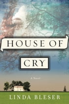 House of Cry: A Novel by Linda Bleser