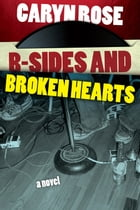 B-sides and Broken Hearts by Caryn Rose