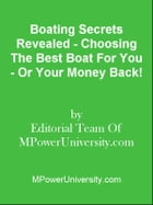 Boating Secrets Revealed - Choosing The Best Boat For You - Or Your Money Back! by Editorial Team Of MPowerUniversity.com