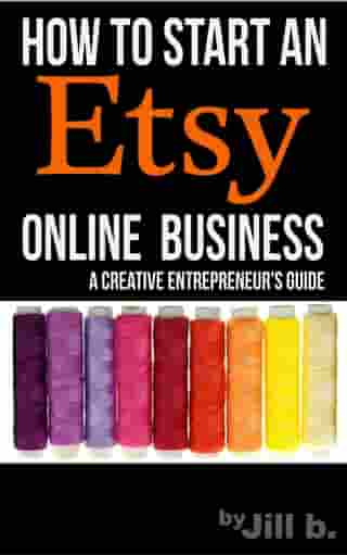 How To Start An Etsy Online Business: The Creative Entrepreneur's Guide: Make Money from Home